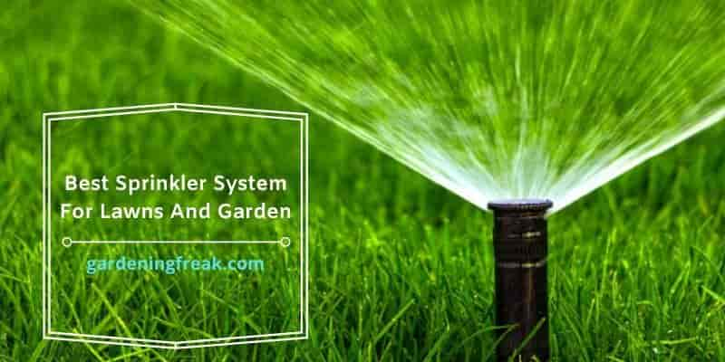 Best Sprinkler System For Lawns And Garden