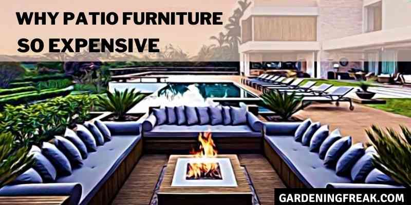 Why Patio Furniture So Expensive